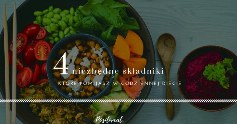 4 niezbędne składniki, o których zapominasz w diecie